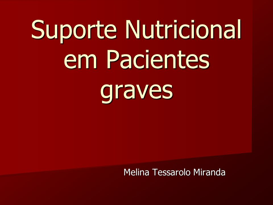 Suporte Nutricional em Pacientes graves Melina Tessarolo Miranda