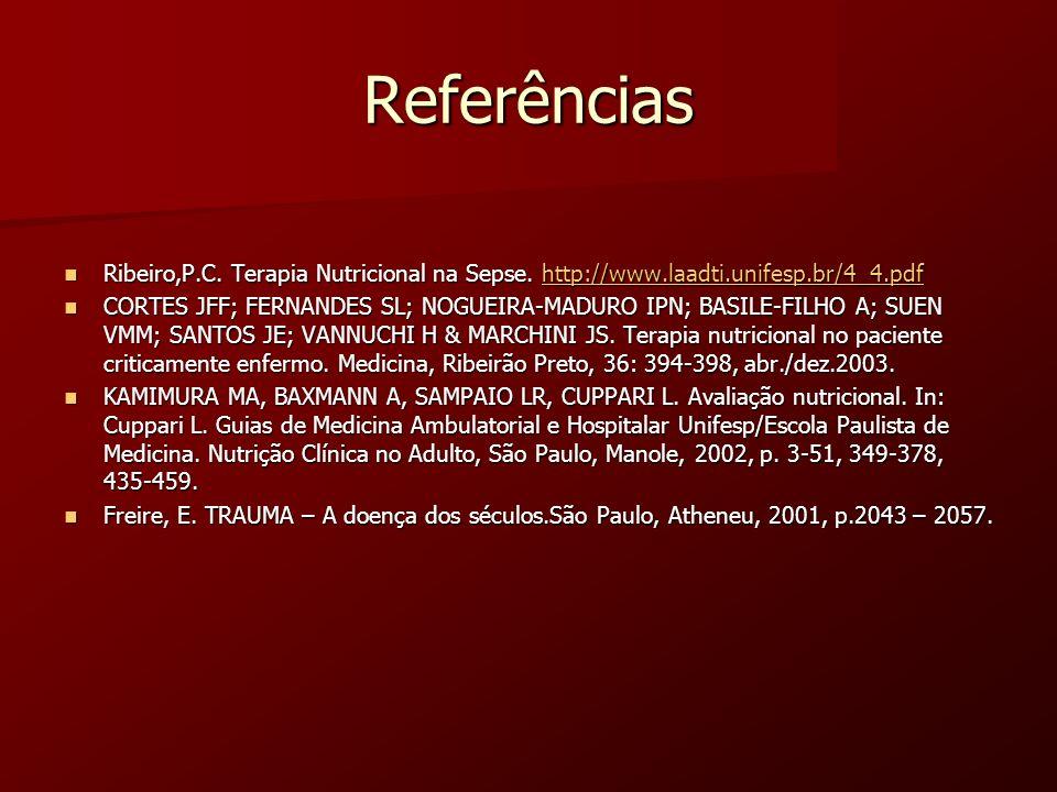 Referências Ribeiro,P.C. Terapia Nutricional na Sepse. http://www.laadti.unifesp.br/4_4.pdf Ribeiro,P.C. Terapia Nutricional na Sepse. http://www.laad