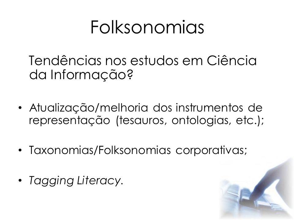 Folksonomias Tendências nos estudos em Ciência da Informação? Atualização/melhoria dos instrumentos de representação (tesauros, ontologias, etc.); Tax