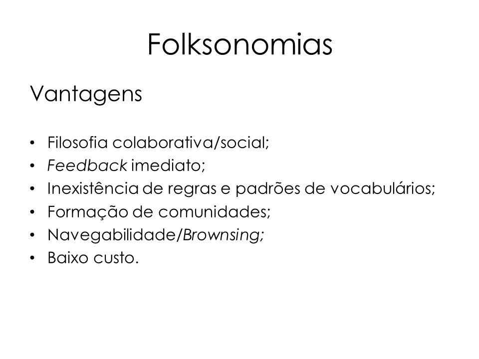 Folksonomias Vantagens Filosofia colaborativa/social; Feedback imediato; Inexistência de regras e padrões de vocabulários; Formação de comunidades; Na