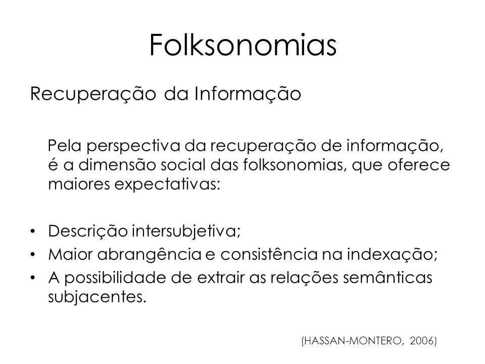 Folksonomias Recuperação da Informação Pela perspectiva da recuperação de informação, é a dimensão social das folksonomias, que oferece maiores expect
