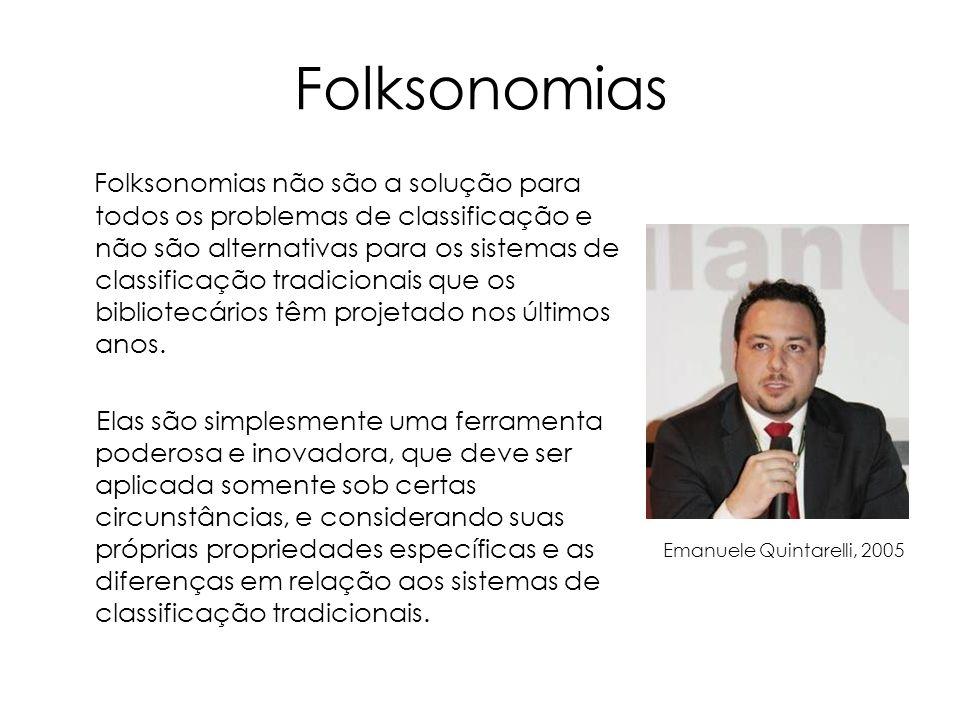 Folksonomias Folksonomias não são a solução para todos os problemas de classificação e não são alternativas para os sistemas de classificação tradicio