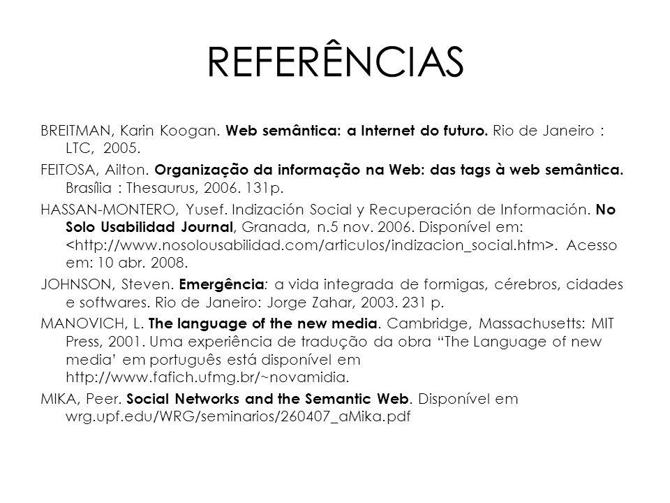 REFERÊNCIAS BREITMAN, Karin Koogan. Web semântica: a Internet do futuro. Rio de Janeiro : LTC, 2005. FEITOSA, Ailton. Organização da informação na Web