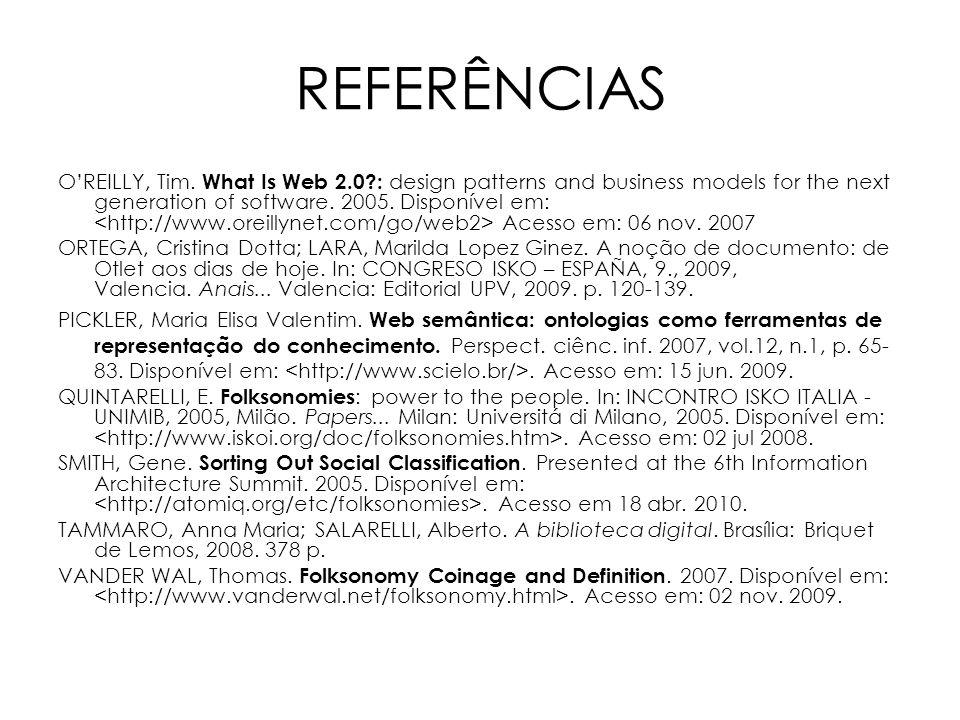 REFERÊNCIAS OREILLY, Tim. What Is Web 2.0?: design patterns and business models for the next generation of software. 2005. Disponível em: Acesso em: 0