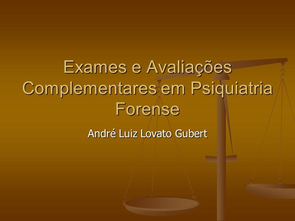 Exames e Avaliações Complementares em Psiquiatria Forense André Luiz Lovato Gubert