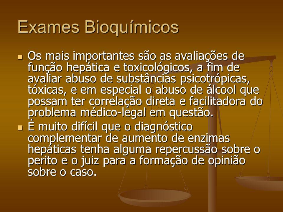 Exames Bioquímicos Os mais importantes são as avaliações de função hepática e toxicológicos, a fim de avaliar abuso de substâncias psicotrópicas, tóxi