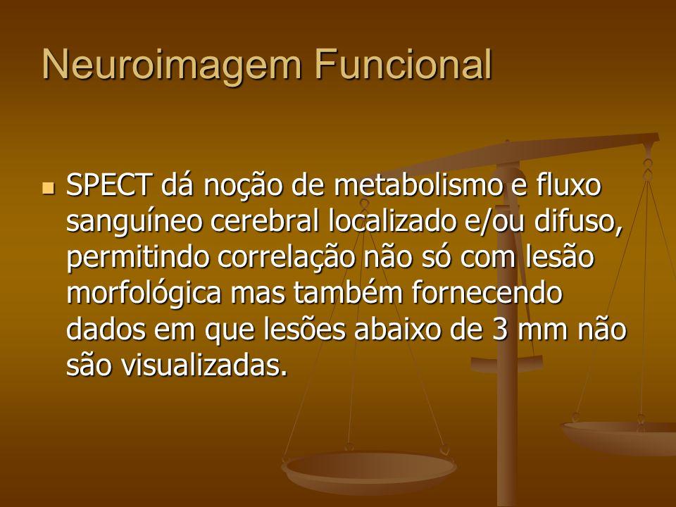 Neuroimagem Funcional SPECT dá noção de metabolismo e fluxo sanguíneo cerebral localizado e/ou difuso, permitindo correlação não só com lesão morfológ