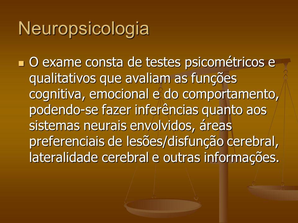 Neuropsicologia O exame consta de testes psicométricos e qualitativos que avaliam as funções cognitiva, emocional e do comportamento, podendo-se fazer