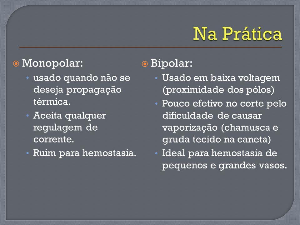 Monopolar: usado quando não se deseja propagação térmica. Aceita qualquer regulagem de corrente. Ruim para hemostasia. Bipolar: Usado em baixa voltage