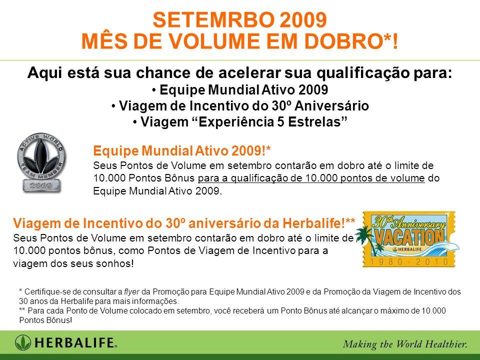 * Certifique-se de consultar a flyer da Promoção para Equipe Mundial Ativo 2009 e da Promoção da Viagem de Incentivo dos 30 anos da Herbalife para mai
