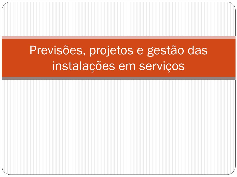 Previsões, projetos e gestão das instalações em serviços