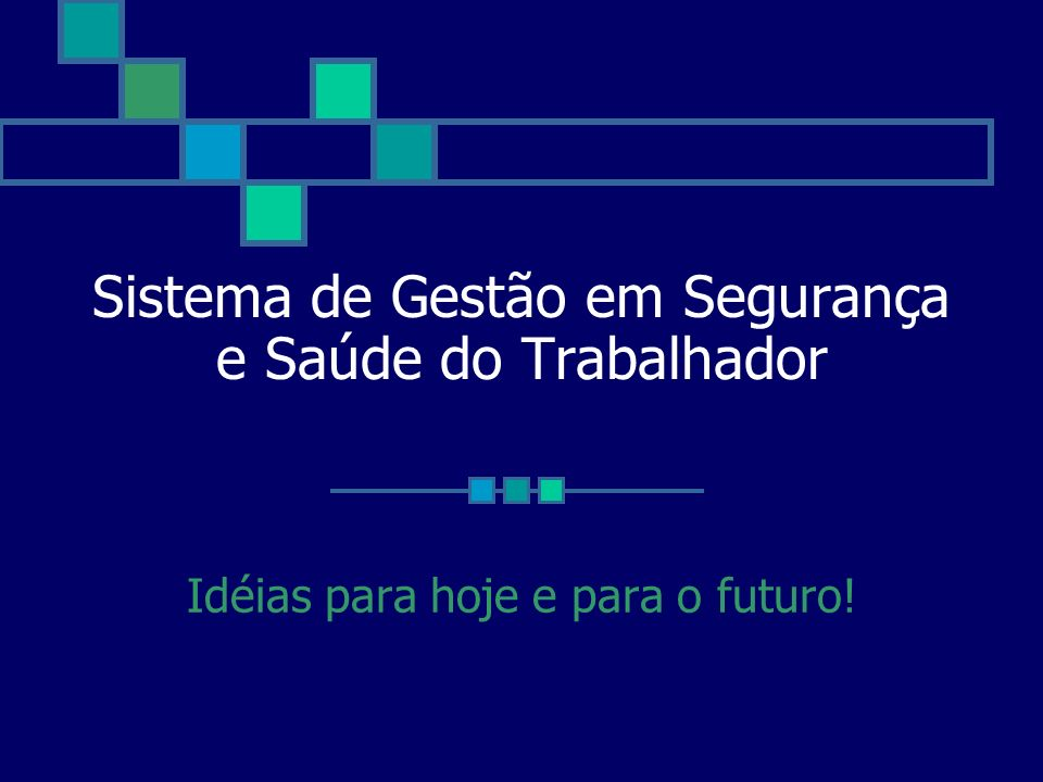 Sistema de Gestão em Segurança e Saúde do Trabalhador Idéias para hoje e para o futuro!