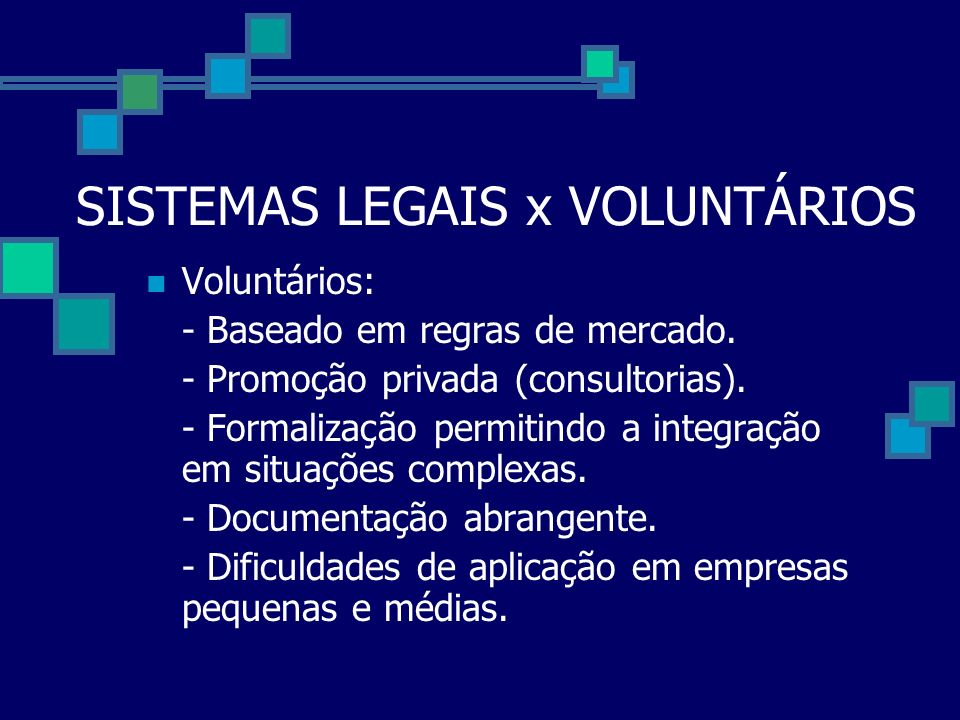 SISTEMAS LEGAIS x VOLUNTÁRIOS Voluntários: - Baseado em regras de mercado. - Promoção privada (consultorias). - Formalização permitindo a integração e