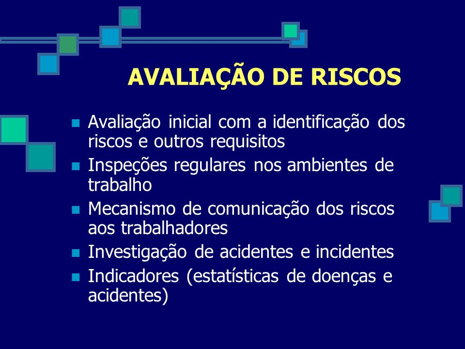 AVALIAÇÃO DE RISCOS Avaliação inicial com a identificação dos riscos e outros requisitos Inspeções regulares nos ambientes de trabalho Mecanismo de co