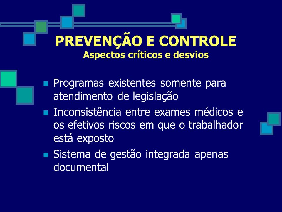 PREVENÇÃO E CONTROLE Aspectos críticos e desvios Programas existentes somente para atendimento de legislação Inconsistência entre exames médicos e os