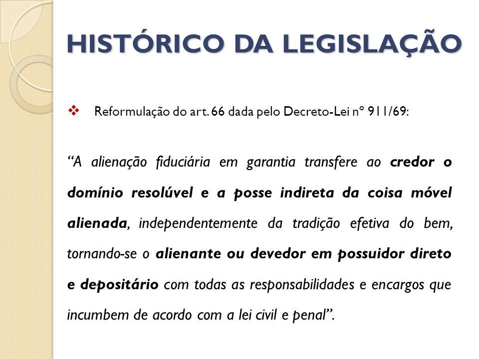 HISTÓRICO DA LEGISLAÇÃO Mais recentemente a Lei nº 10.931/04 deu nova redação aos dispositivos do Decreto-Lei nº 911/69.