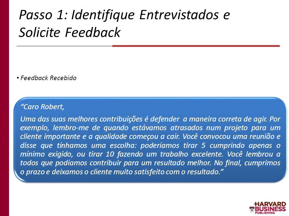 Passo 1: Identifique Entrevistados e Solicite Feedback Feedback Recebido Caro Robert, Uma das suas melhores contribuições é defender a maneira correta
