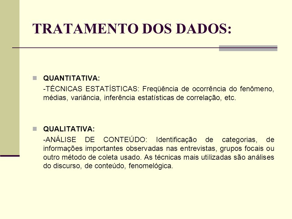 TRATAMENTO DOS DADOS: QUANTITATIVA: -TÉCNICAS ESTATÍSTICAS: Freqüência de ocorrência do fenômeno, médias, variância, inferência estatísticas de correl