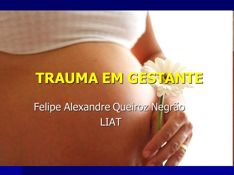 TRAUMA EM GESTANTE Felipe Alexandre Queiroz Negrão LIAT LIAT