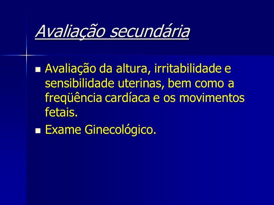 Avaliação secundária Avaliação da altura, irritabilidade e sensibilidade uterinas, bem como a freqüência cardíaca e os movimentos fetais. Exame Gineco
