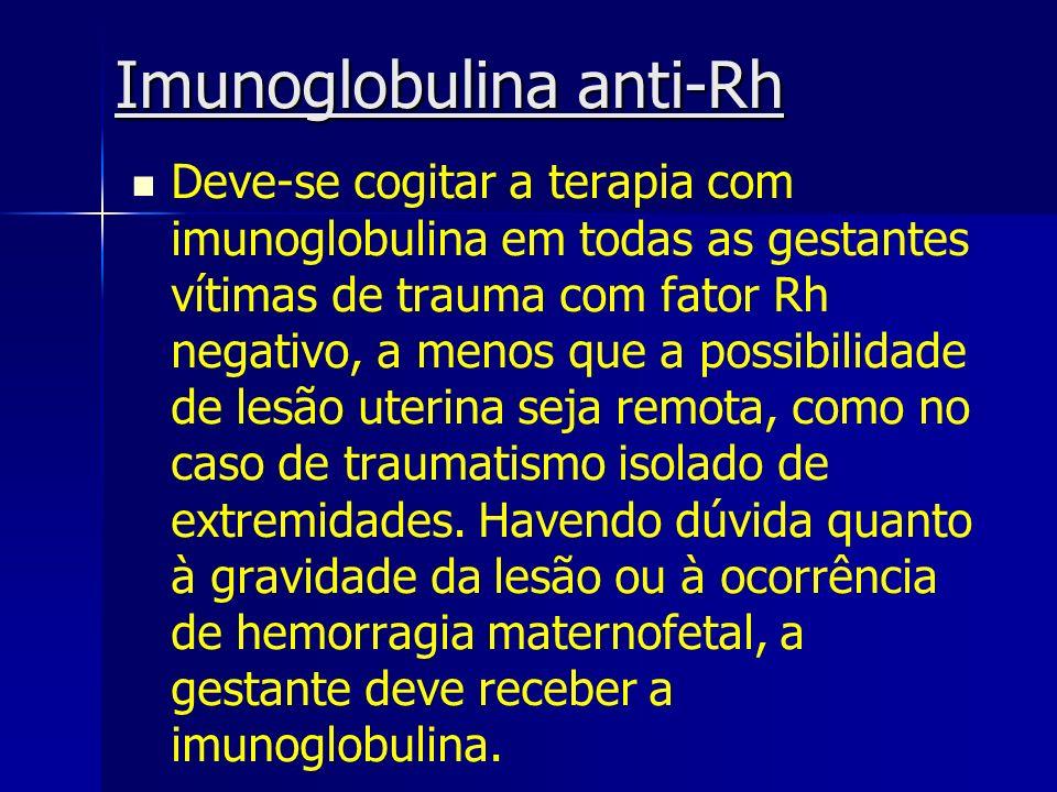 Imunoglobulina anti-Rh Deve-se cogitar a terapia com imunoglobulina em todas as gestantes vítimas de trauma com fator Rh negativo, a menos que a possi