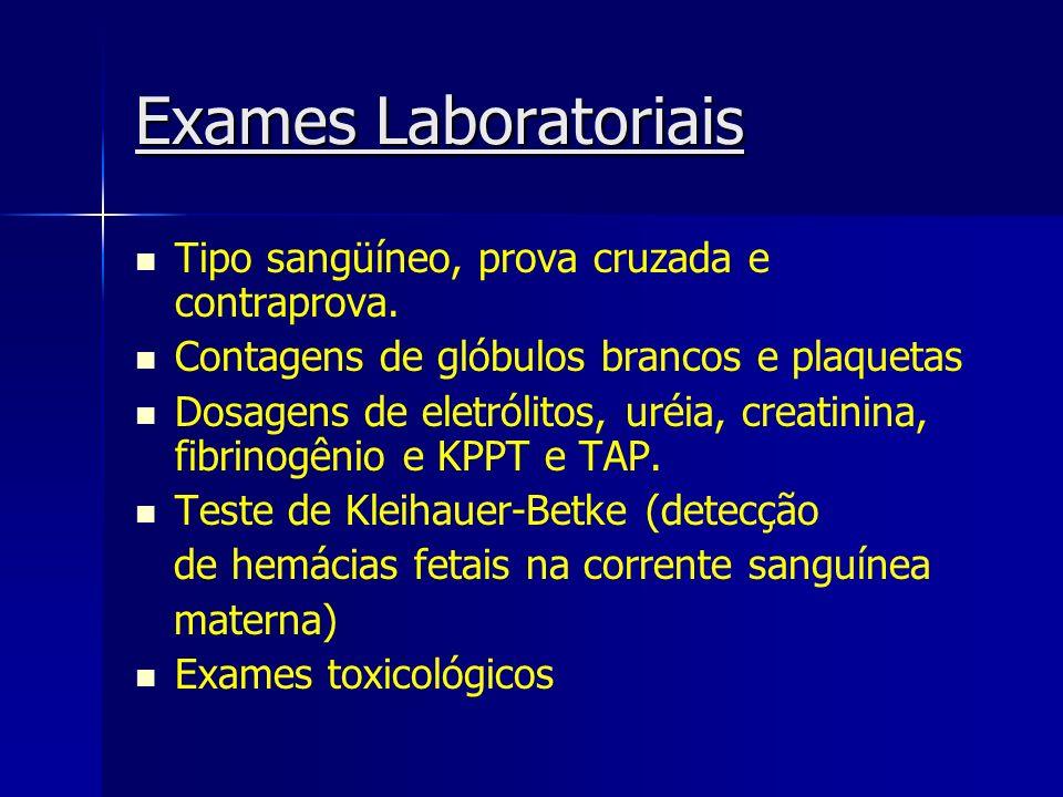 Exames Laboratoriais Tipo sangüíneo, prova cruzada e contraprova. Contagens de glóbulos brancos e plaquetas Dosagens de eletrólitos, uréia, creatinina