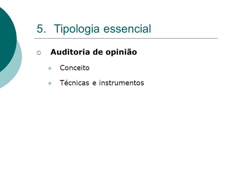 5.Tipologia essencial Auditoria de opinião Conceito Técnicas e instrumentos