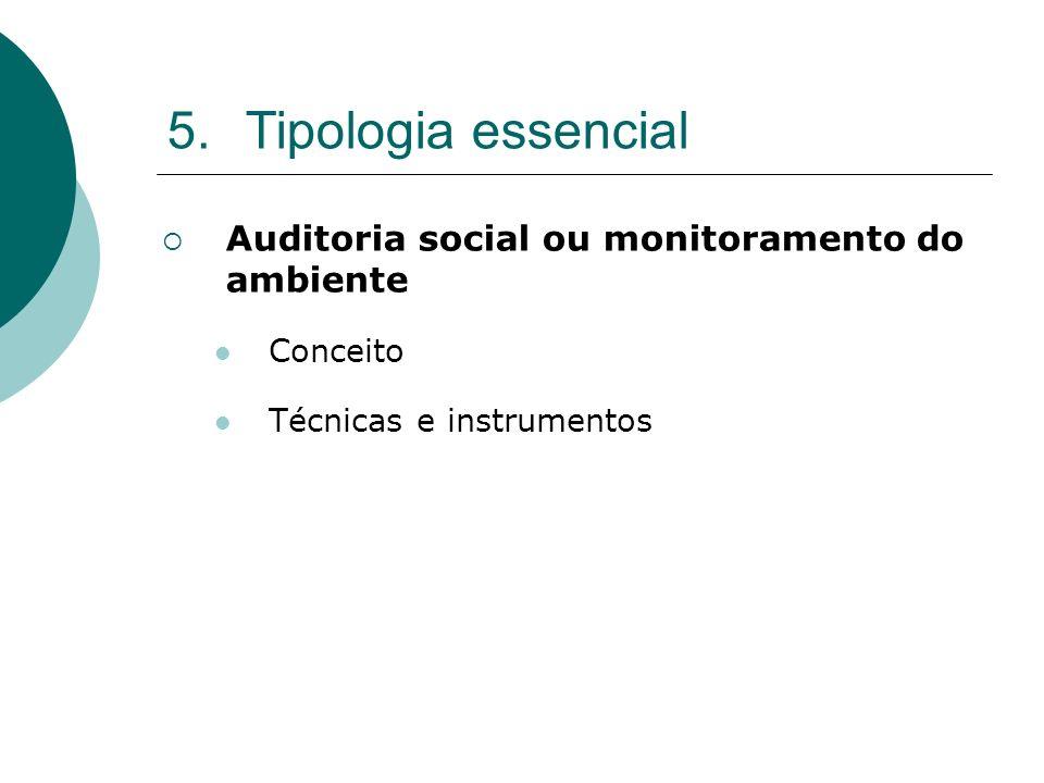 5.Tipologia essencial Auditoria social ou monitoramento do ambiente Conceito Técnicas e instrumentos