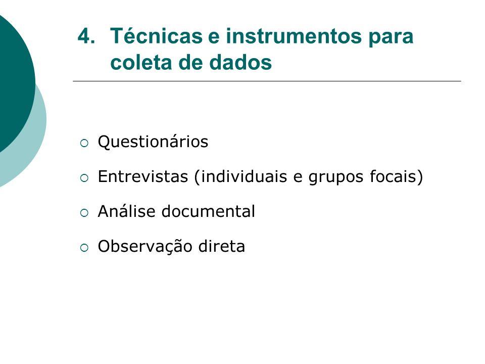 4.Técnicas e instrumentos para coleta de dados Questionários Entrevistas (individuais e grupos focais) Análise documental Observação direta