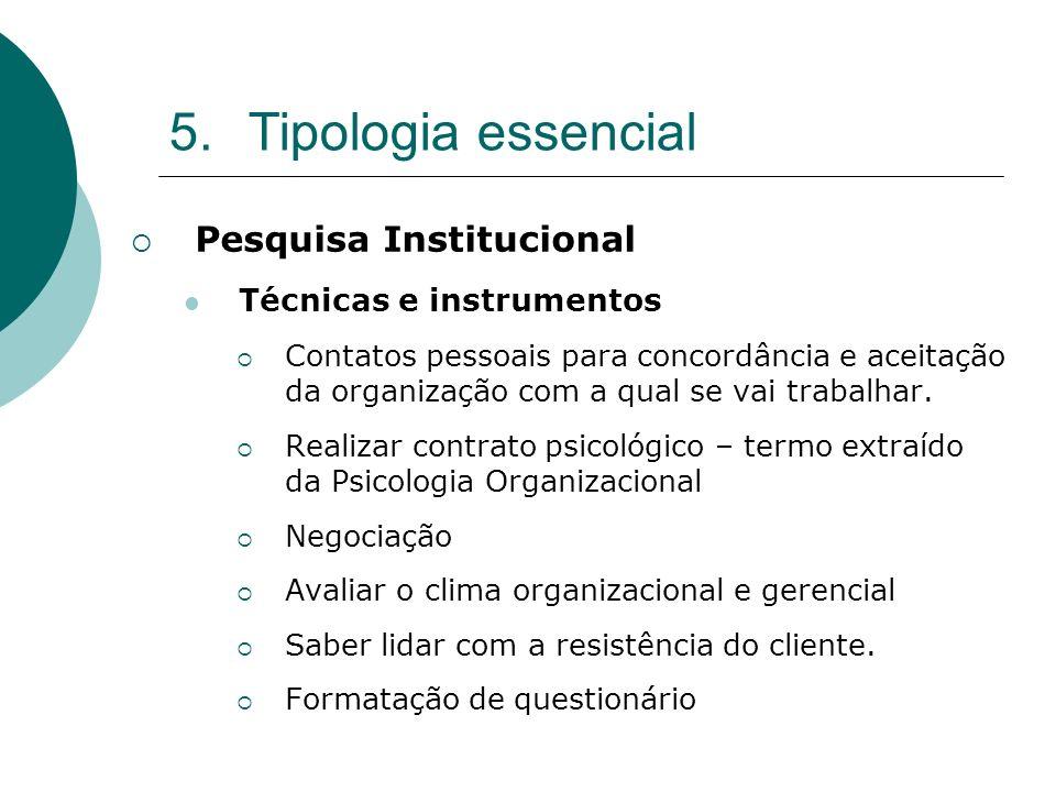 5.Tipologia essencial Pesquisa Institucional Técnicas e instrumentos Contatos pessoais para concordância e aceitação da organização com a qual se vai