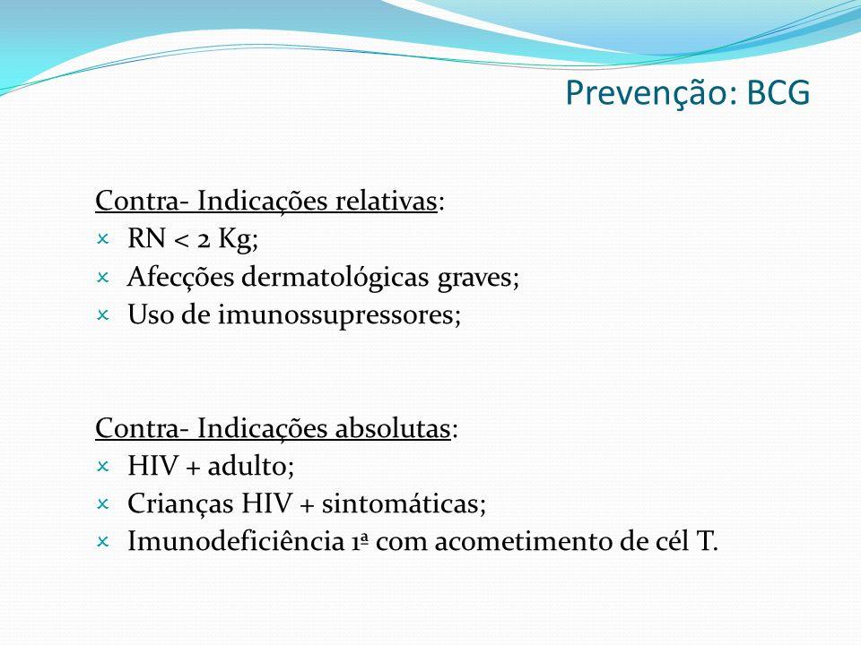 Contra- Indicações relativas: RN < 2 Kg; Afecções dermatológicas graves; Uso de imunossupressores; Contra- Indicações absolutas: HIV + adulto; Crianças HIV + sintomáticas; Imunodeficiência 1ª com acometimento de cél T.