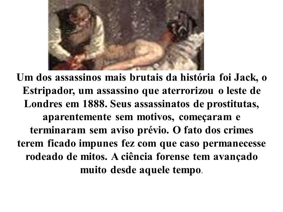 Um dos assassinos mais brutais da história foi Jack, o Estripador, um assassino que aterrorizou o leste de Londres em 1888. Seus assassinatos de prost