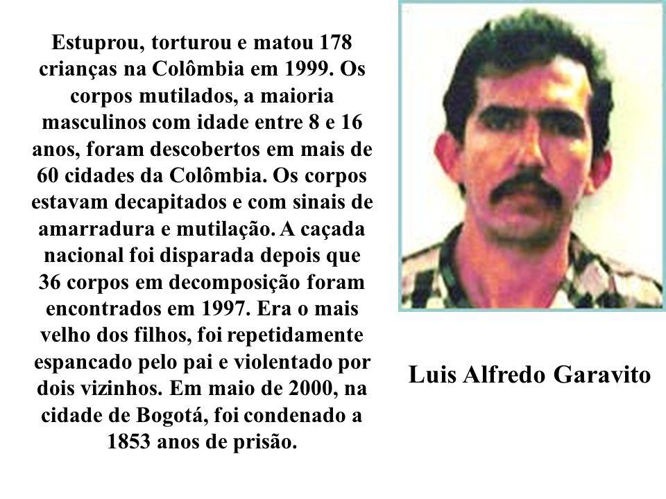 Luis Alfredo Garavito Estuprou, torturou e matou 178 crianças na Colômbia em 1999. Os corpos mutilados, a maioria masculinos com idade entre 8 e 16 an