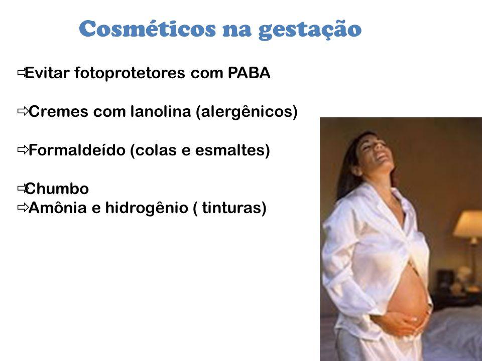 Cosméticos na gestação Evitar fotoprotetores com PABA Cremes com lanolina (alergênicos) Formaldeído (colas e esmaltes) Chumbo Amônia e hidrogênio ( ti