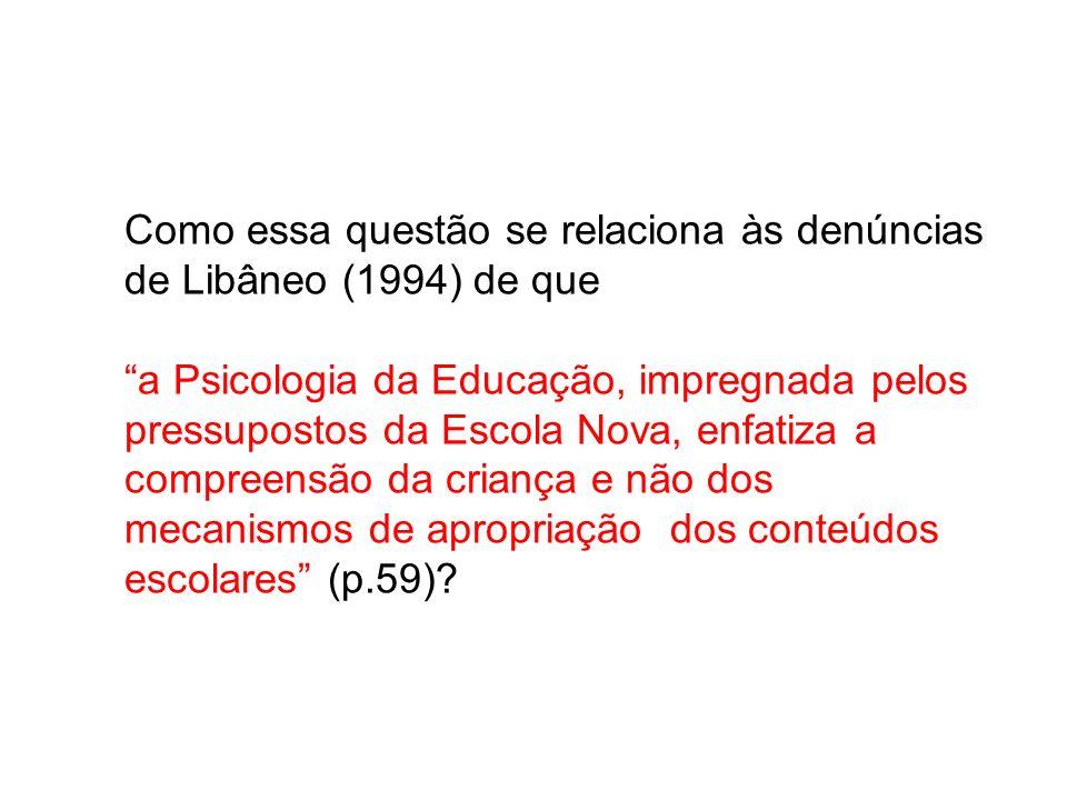 Como essa questão se relaciona às denúncias de Libâneo (1994) de que a Psicologia da Educação, impregnada pelos pressupostos da Escola Nova, enfatiza