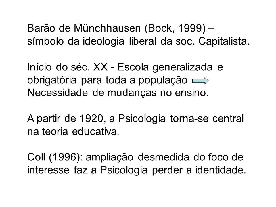 Barão de Münchhausen (Bock, 1999) – símbolo da ideologia liberal da soc. Capitalista. Início do séc. XX - Escola generalizada e obrigatória para toda