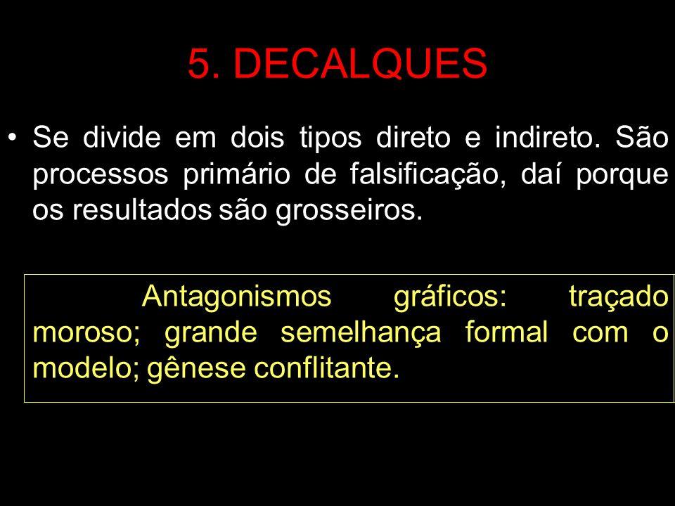 5. DECALQUES Se divide em dois tipos direto e indireto. São processos primário de falsificação, daí porque os resultados são grosseiros. Antagonismos
