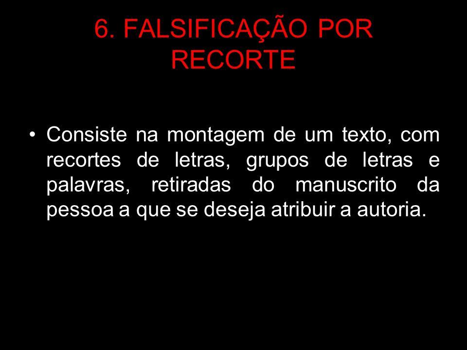 6. FALSIFICAÇÃO POR RECORTE Consiste na montagem de um texto, com recortes de letras, grupos de letras e palavras, retiradas do manuscrito da pessoa a