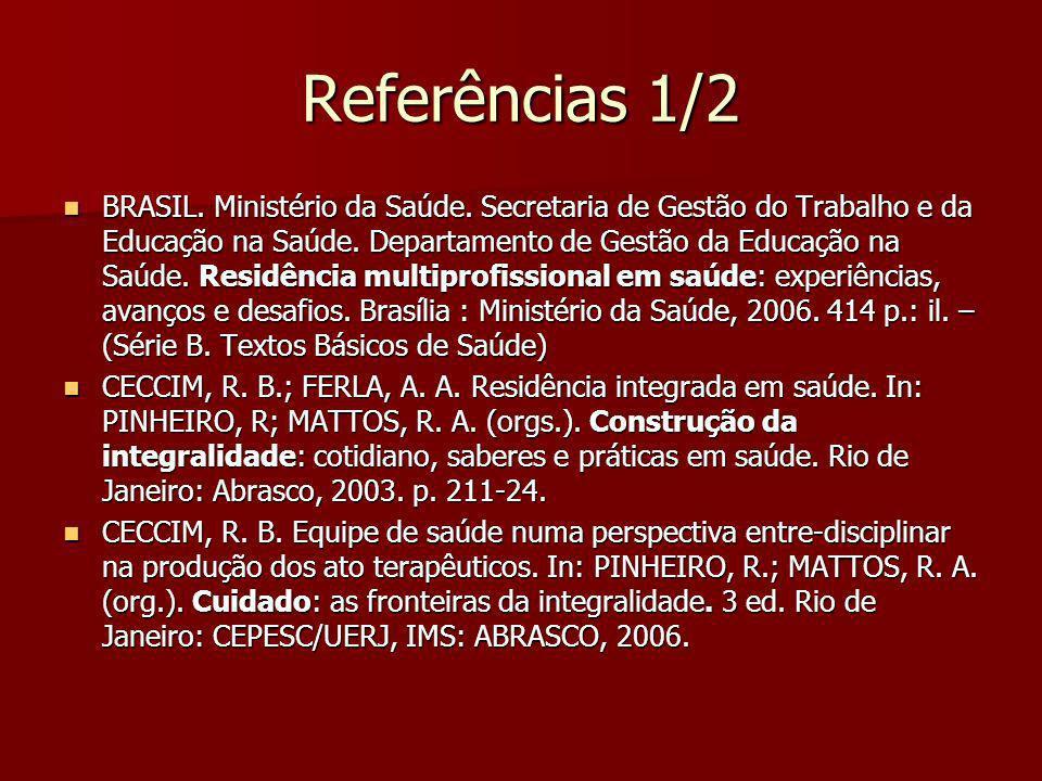 Referências 1/2 BRASIL. Ministério da Saúde. Secretaria de Gestão do Trabalho e da Educação na Saúde. Departamento de Gestão da Educação na Saúde. Res