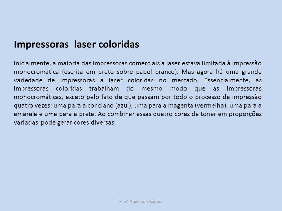 Prof° Anderson Rauber Impressoras laser coloridas Inicialmente, a maioria das impressoras comerciais a laser estava limitada à impressão monocromática