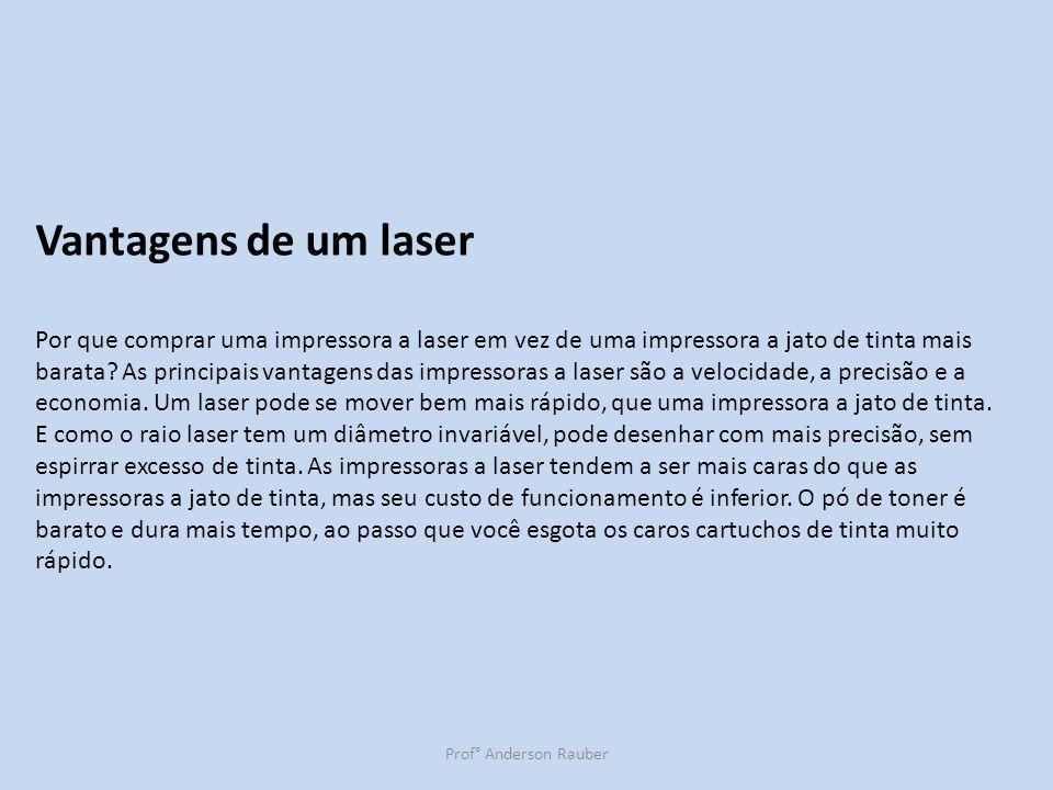 Prof° Anderson Rauber Vantagens de um laser Por que comprar uma impressora a laser em vez de uma impressora a jato de tinta mais barata? As principais