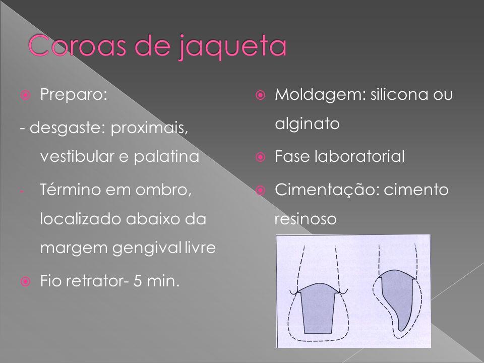 Preparo: - desgaste: proximais, vestibular e palatina - Término em ombro, localizado abaixo da margem gengival livre Fio retrator- 5 min.