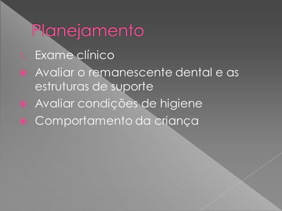 1. Exame clínico Avaliar o remanescente dental e as estruturas de suporte Avaliar condições de higiene Comportamento da criança