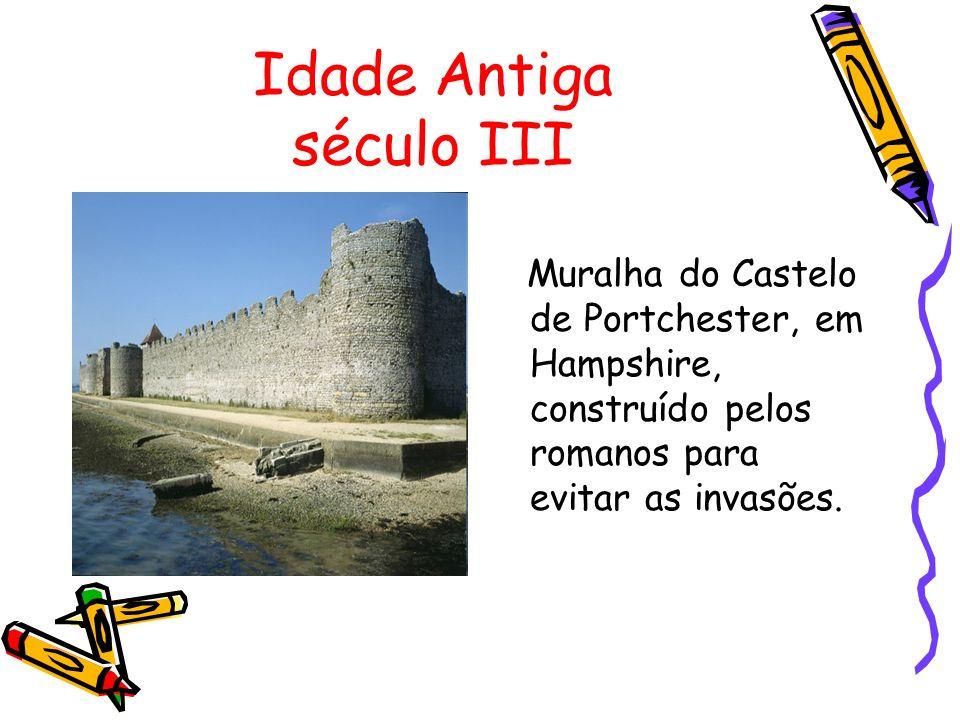 Idade Antiga século III Muralha do Castelo de Portchester, em Hampshire, construído pelos romanos para evitar as invasões.