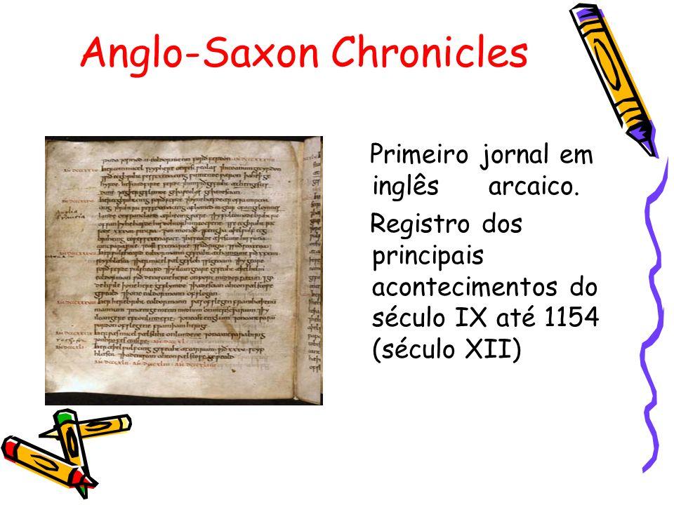 Anglo-Saxon Chronicles Primeiro jornal em inglês arcaico. Registro dos principais acontecimentos do século IX até 1154 (século XII)