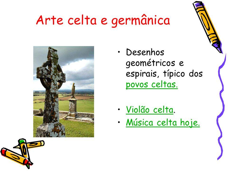 Arte celta e germânica Desenhos geométricos e espirais, típico dos povos celtas. povos celtas. Violão celta.Violão celta Música celta hoje.