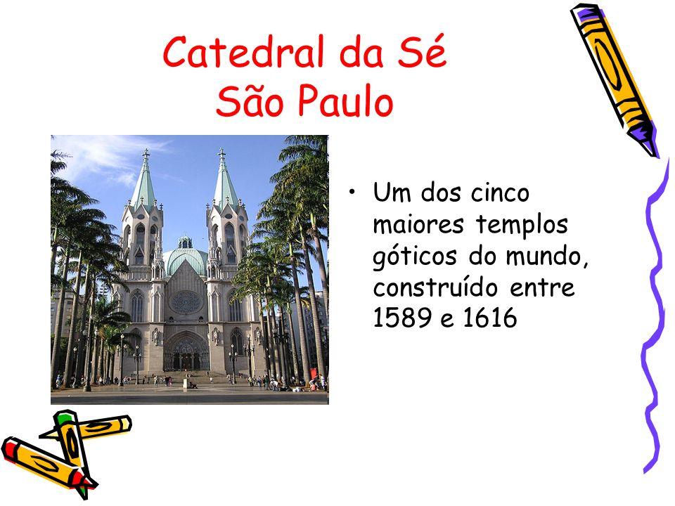 Catedral da Sé São Paulo Um dos cinco maiores templos góticos do mundo, construído entre 1589 e 1616