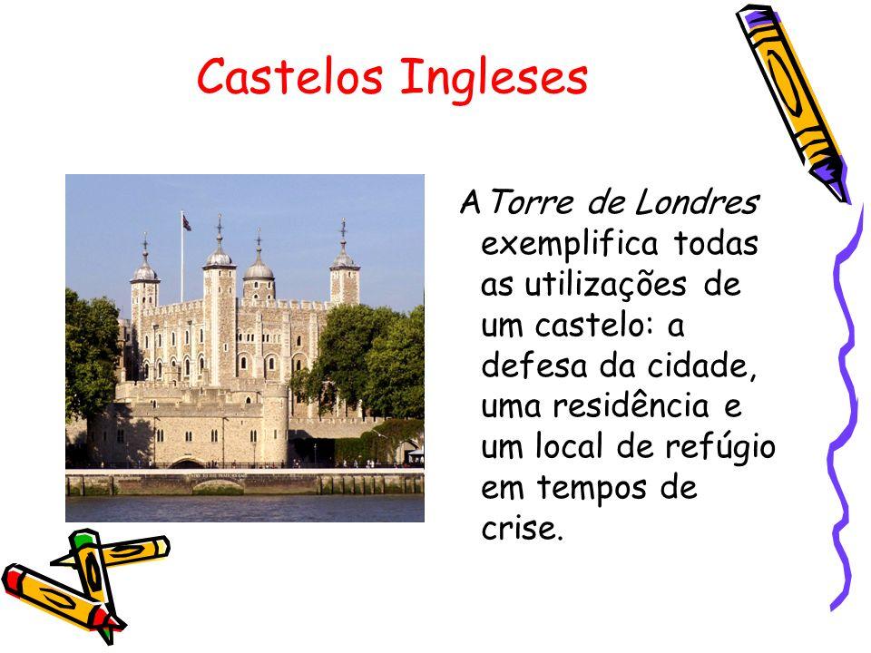 Castelos Ingleses ATorre de Londres exemplifica todas as utilizações de um castelo: a defesa da cidade, uma residência e um local de refúgio em tempos