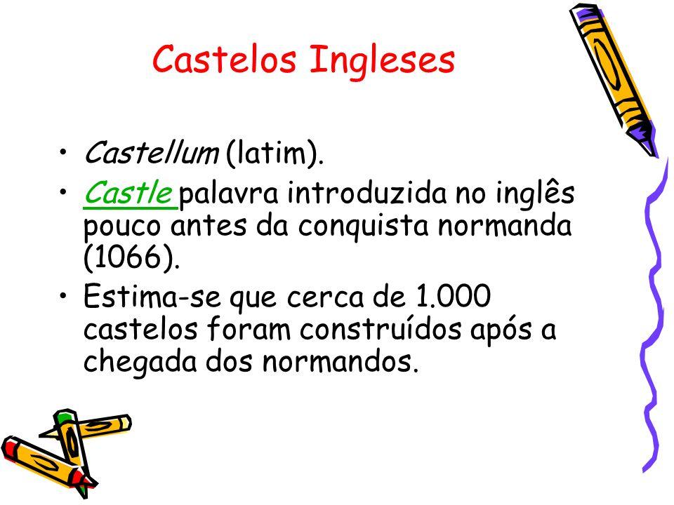 Castelos Ingleses Castellum (latim). Castle palavra introduzida no inglês pouco antes da conquista normanda (1066).Castle Estima-se que cerca de 1.000