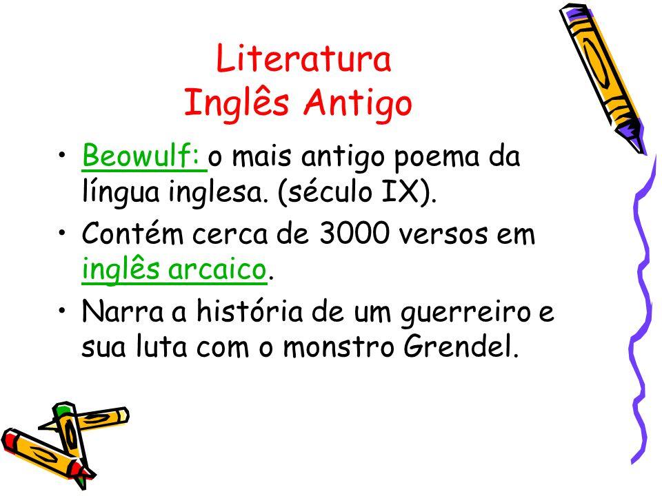 Literatura Inglês Antigo Beowulf: o mais antigo poema da língua inglesa. (século IX).Beowulf: Contém cerca de 3000 versos em inglês arcaico. inglês ar